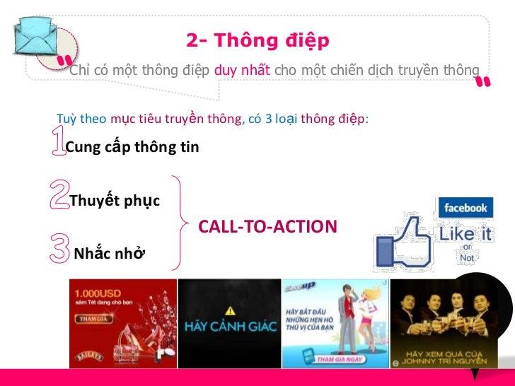 2- Thông điệp  Chỉ có một thông điệp duy nhất cho một chiến dịch truyền thôngTuỳ theo mục tiêu truyền thông, có 3 loại thô...