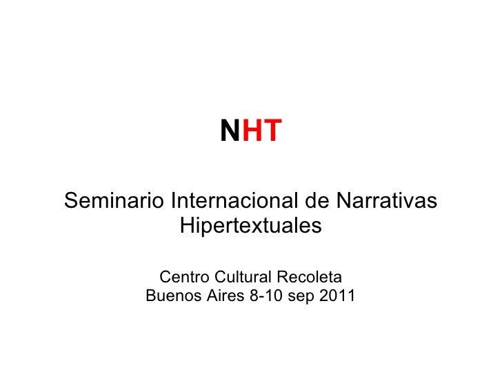 N HT Seminario Internacional de Narrativas Hipertextuales Centro Cultural Recoleta Buenos Aires 8-10 sep 2011
