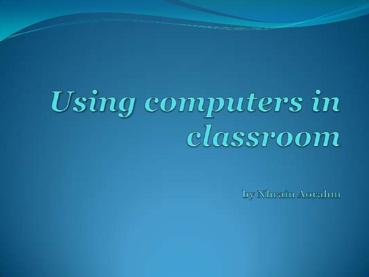 Using computers in classroomby Nhrain Aorahm<br />