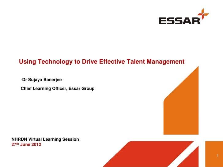 Using Technology to Drive Effective Talent Management    -Dr Sujaya Banerjee    Chief Learning Officer, Essar GroupNHRDN V...