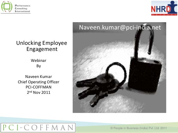 Naveen.kumar@pci-india.net  Unlocking Employee     Engagement            Webinar              By       Naveen Kumar   Chie...