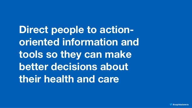 @sophiedennis Direct people to action- oriented information and tools so they can make better decisions about their health...
