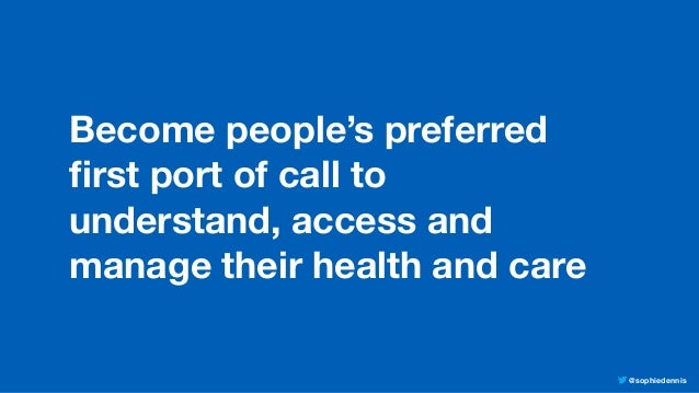 @sophiedennis Become people's preferred first port of call to understand, access and manage their health and care