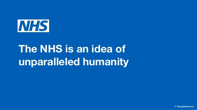 @sophiedennis The NHS is an idea of  unparalleled humanity
