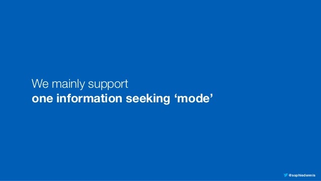 @sophiedennis We mainly support  one information seeking 'mode'