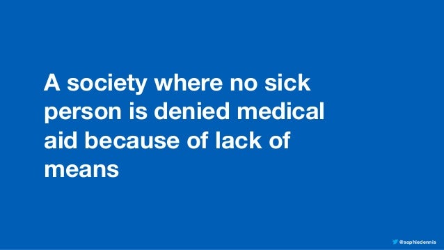 @sophiedennis A society where no sick person is denied medical aid because of lack of means