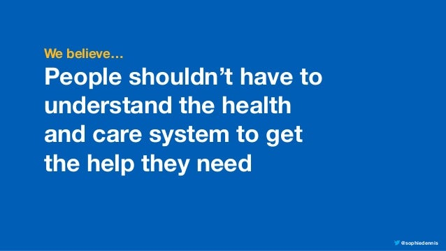 @sophiedennis We believe… People shouldn't have to understand the health and care system to get the help they need