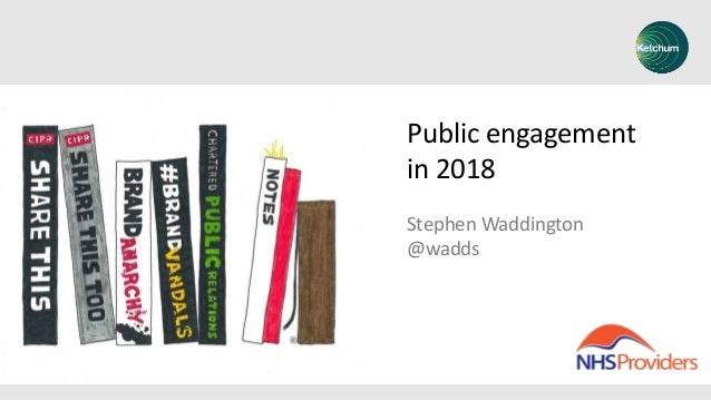 Public engagement in 2018 Stephen Waddington @wadds