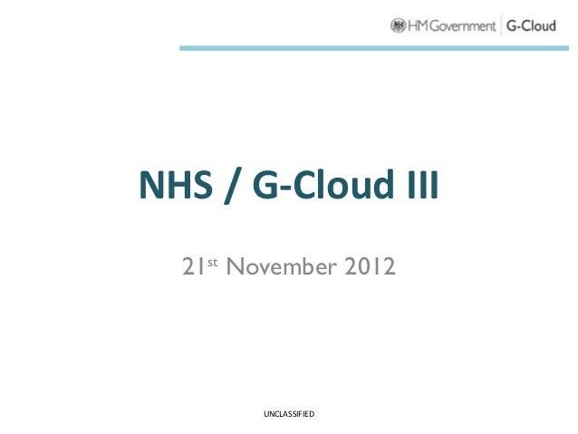 NHS / G-Cloud III  21st November 2012        UNCLASSIFIED