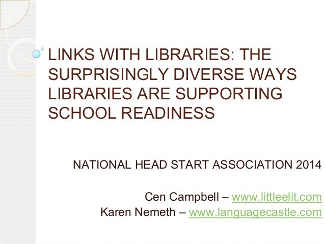 LINKS WITH LIBRARIES: THE SURPRISINGLY DIVERSE WAYS LIBRARIES ARE SUPPORTING SCHOOL READINESS NATIONAL HEAD START ASSOCIAT...