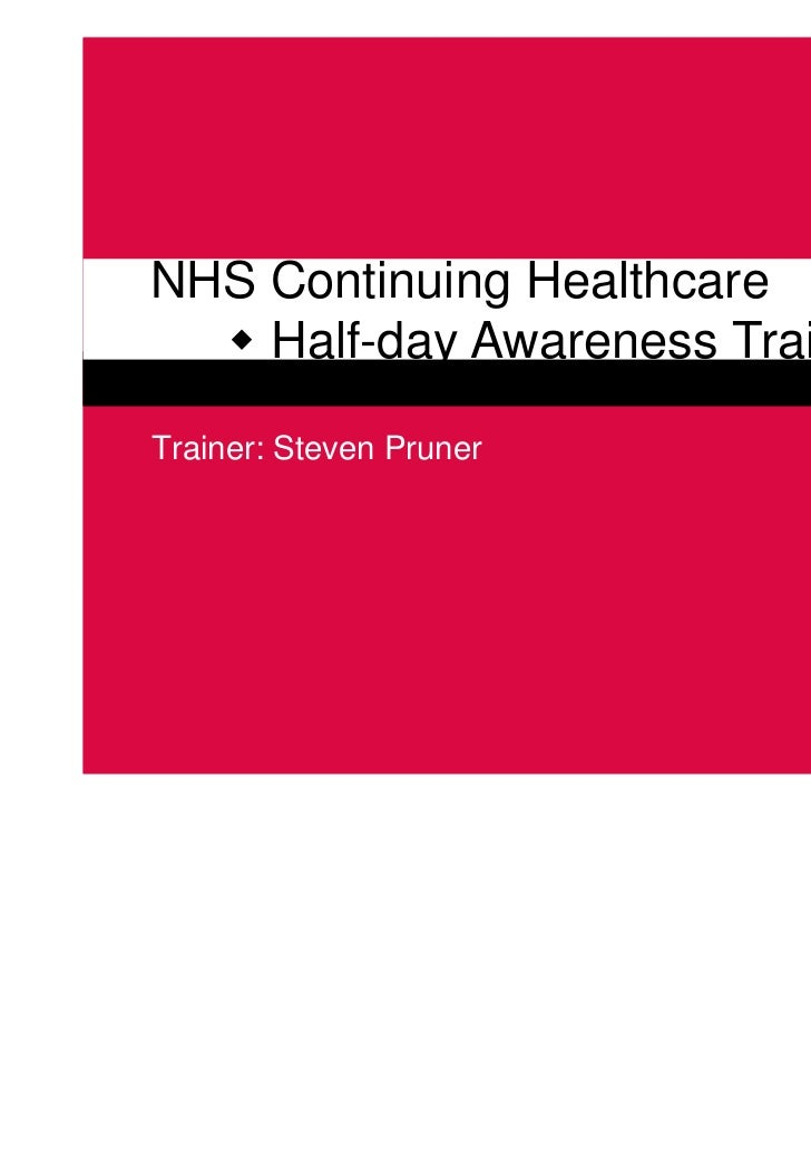 NHS Continuing Healthcare    Half-day Awareness TrainingTrainer: Steven Pruner