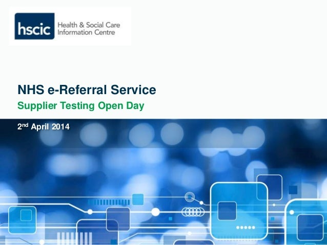 NHS e-Referral Service  Supplier Testing Open Day  2nd April 2014