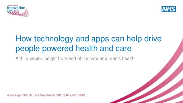 How technology and apps can help drive people powered health and care A third sector insight from end of life care and men...