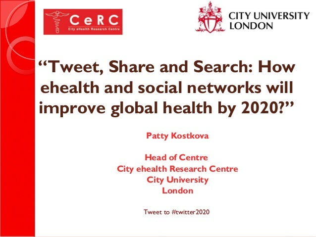 """""""Tweet, Share and Search: How ehealth and social networks will improve global health by 2020?"""" Patty Kostkova Head of Cent..."""