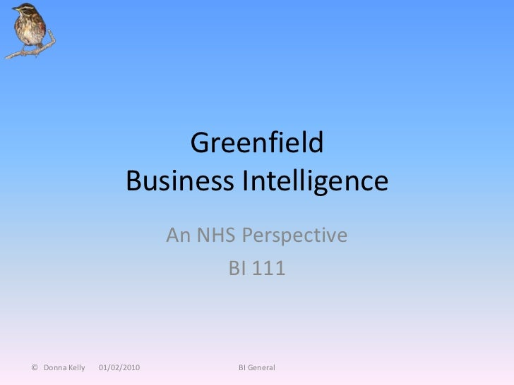 Greenfield                      Business Intelligence                             An NHS Perspective                      ...