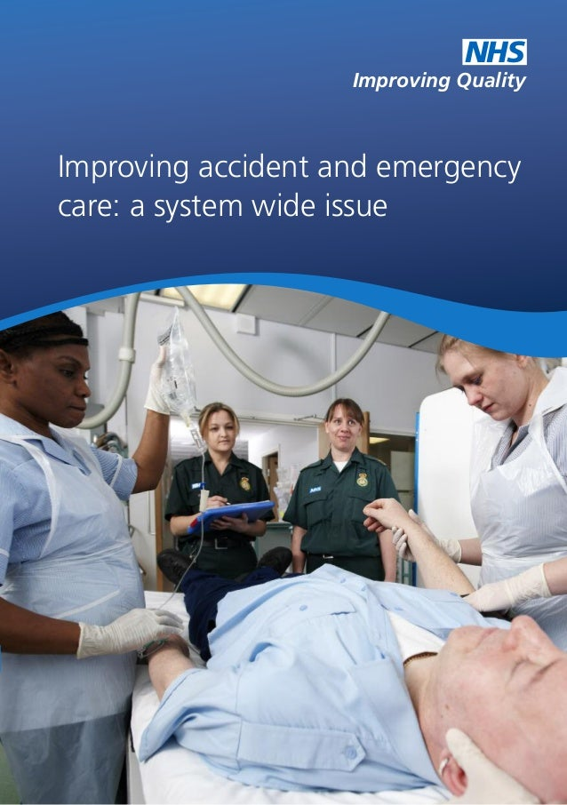Improving accident and emergency care: a system wide issue Improving Quality NHS