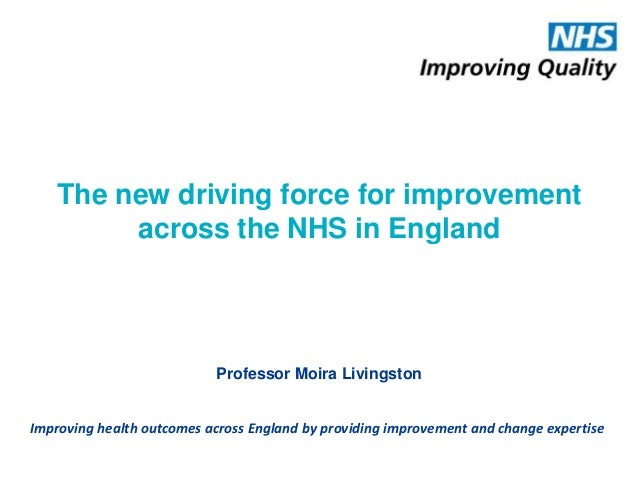 Improving health outcomes across England by providing improvement and change expertiseThe new driving force for improvemen...