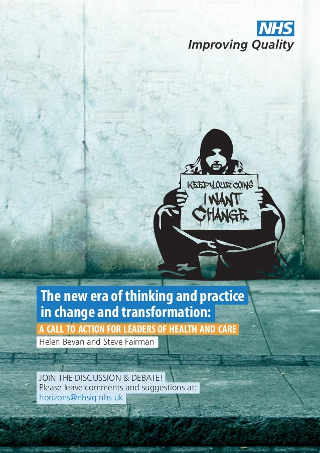 A CALL TO ACTION FOR LEADERS OF HEALTH AND CARE The new era of thinking and practice in change and transformation: Improvi...