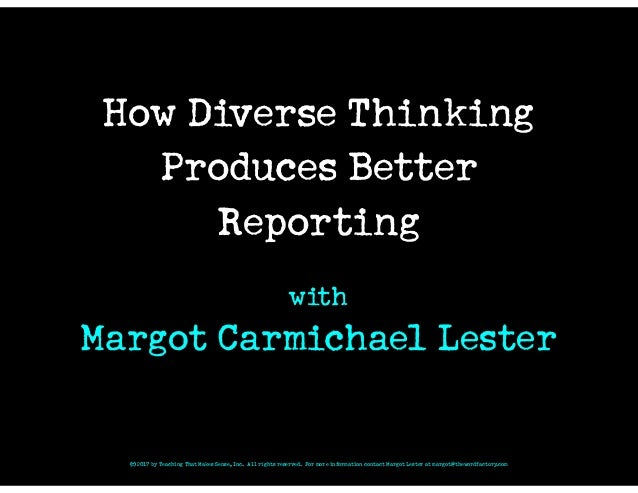 How Diverse Thinking Produces Better Reporting with Margot Carmichael Lester © 2017 by Teaching That Makes Sense, Inc. All...