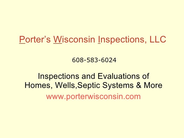 P orter's  W isconsin  I nspections, LLC Inspections and Evaluations of Homes, Wells,Septic Systems & More www.porterwisco...