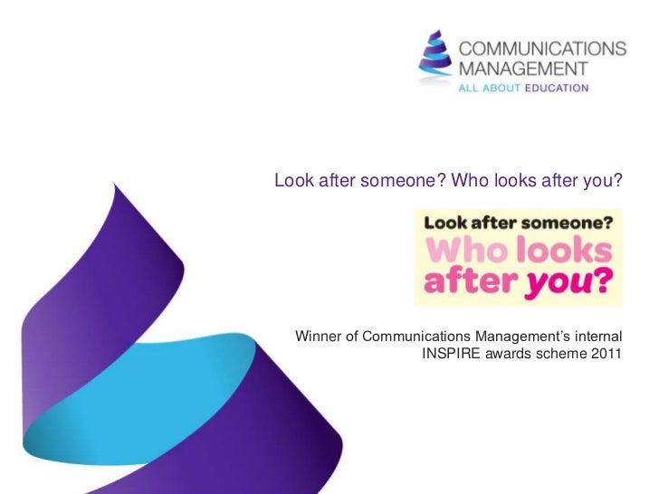 Look after someone? Who looks after you?  Winner of Communications Management's internal                  INSPIRE awards s...