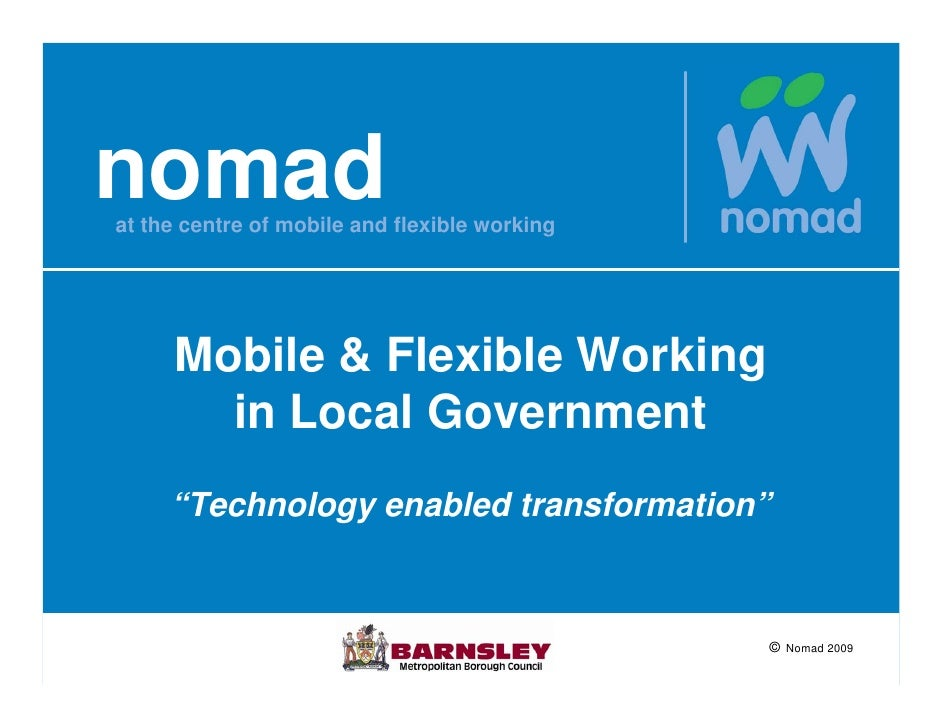 "nomad at the centre of mobile and flexible working          Mobile & Flexible Working        in Local Government      ""Tec..."
