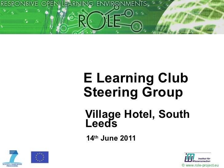 E Learning Club Steering Group <ul><li>Village Hotel, South Leeds </li></ul><ul><li>14 th  June 2011 </li></ul>