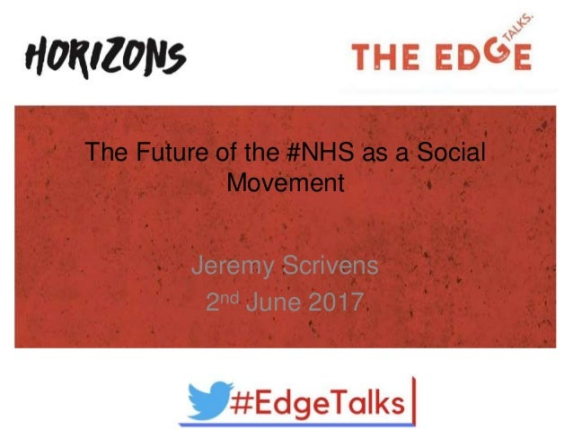 The Future of the #NHS as a Social Movement Jeremy Scrivens 2nd June 2017