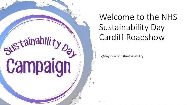 Welcome to the NHS Sustainability Day Cardiff Roadshow @dayforaction #sustainability