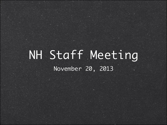 NH Staff Meeting	 November 20, 2013