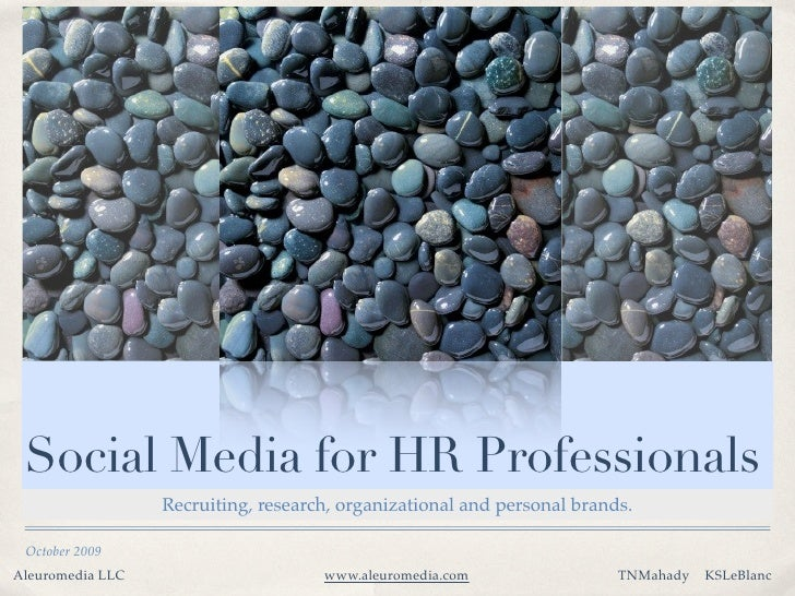 Social Media for HR Professionals                   Recruiting, research, organizational and personal brands.   October 20...