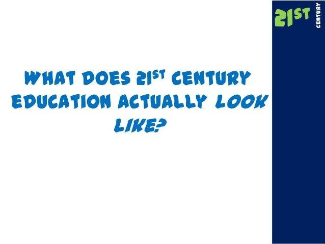 What does 21st Century education actually look like? 21st Century