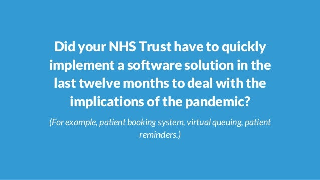 Did your NHS Trust have to quickly implement a software solution in the last twelve months to deal with the implications o...