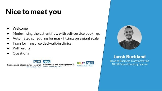 ● Welcome ● Modernising the patient flow with self-service bookings ● Automated scheduling for mask fittings on a giant sc...