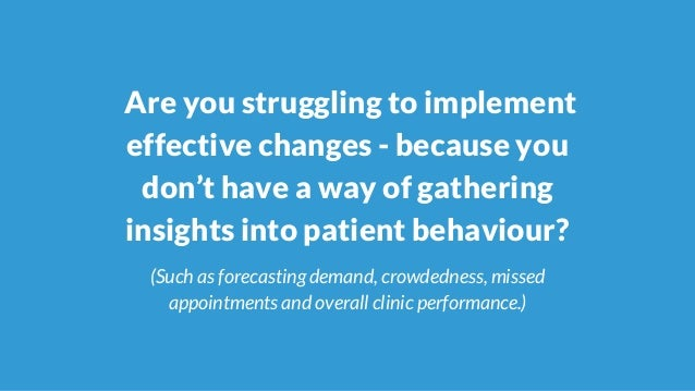 Are you struggling to implement effective changes - because you don't have a way of gathering insights into patient behavi...