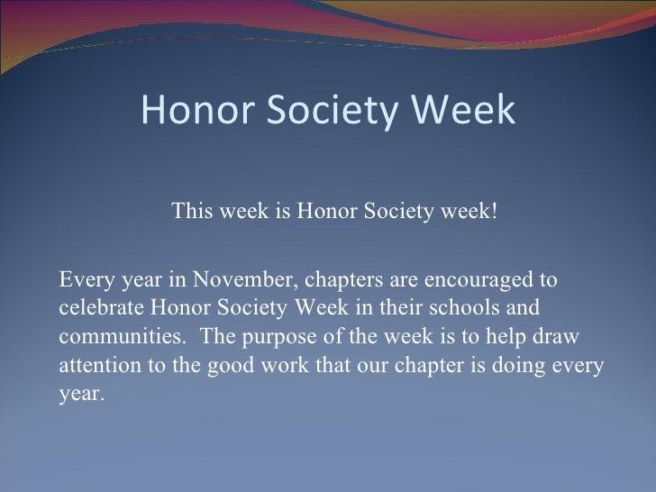 Honor Society Week <ul><li>This week is Honor Society week!  </li></ul><ul><li>Every year in November, chapters are encour...