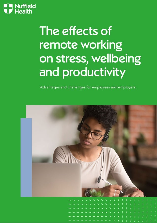 Advantages and challenges for employees and employers. The effects of remote working on stress, wellbeing and productivity