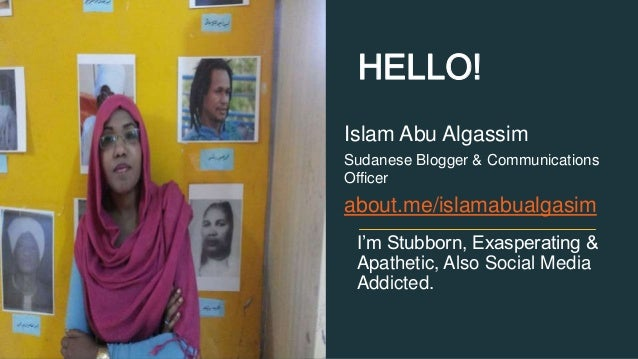 HELLO!  Islam Abu Algassim  Sudanese Blogger & Communications  Officer  about.me/islamabualgasim  I'm Stubborn, Exasperati...