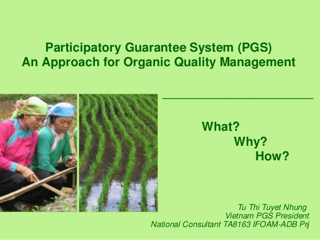 1 Participatory Guarantee System (PGS) An Approach for Organic Quality Management What? Why? How? Tu Thi Tuyet Nhung Vietn...