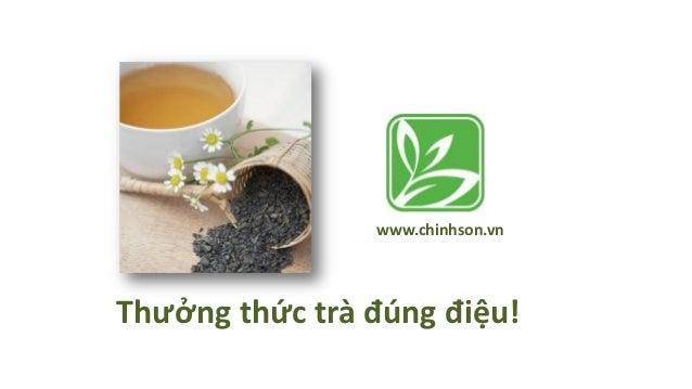www.chinhson.vnThưởng thức trà đúng điệu!
