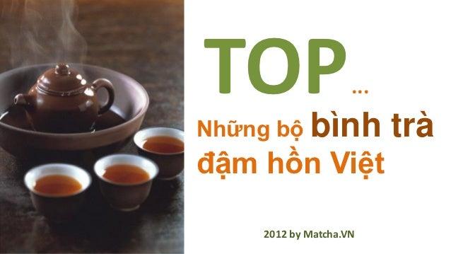 TOPNhững bộ bình                    ...                          tràđậm hồn Việt    2012 by Matcha.VN