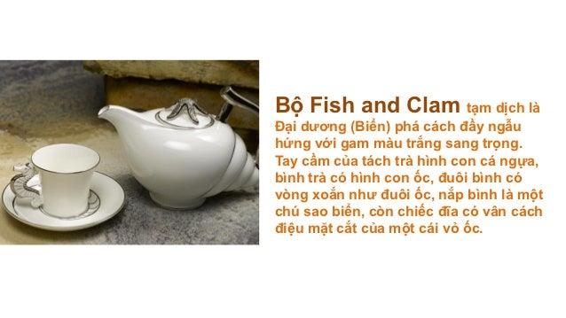 Bộ Fish and Clam tạm dịch làĐại dương (Biển) phá cách đầy ngẫuhứng với gam màu trắng sang trọng.Tay cầm của tách trà hình ...