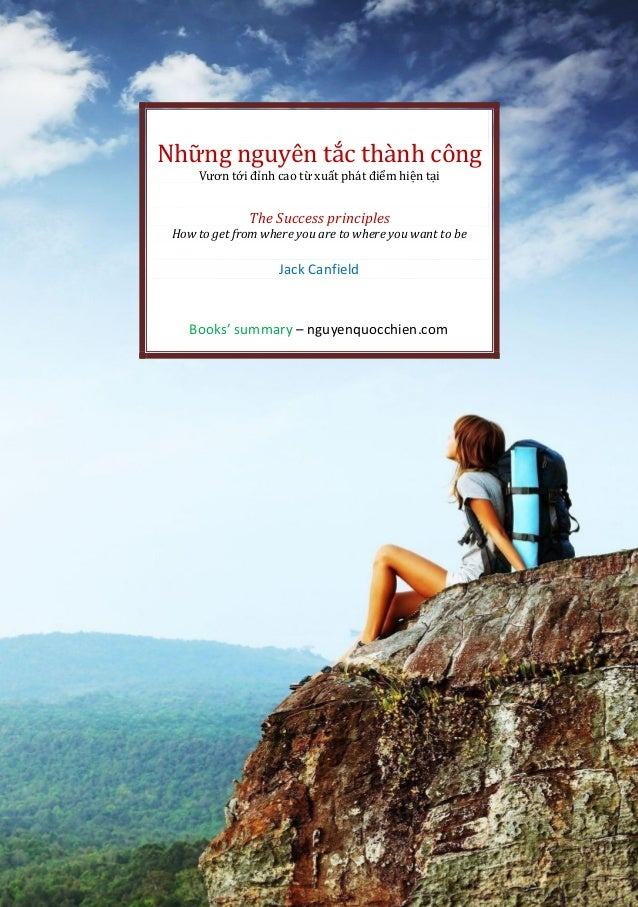 Những nguyên tắc thành công Vươn tới đỉnh cao từ xuất phát điểm hiện tại The Success principles How to get from where you ...