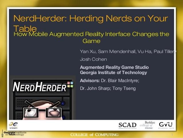 1 NerdHerder: Herding Nerds on Your Table Yan Xu, Sam Mendenhall, Vu Ha, Paul Tillery Josh Cohen Augmented Reality Game St...
