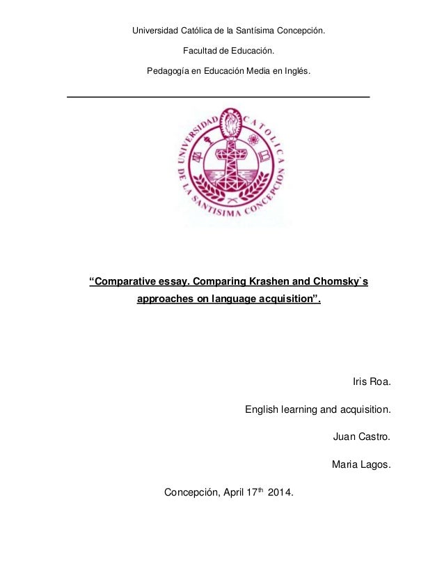 comparative essay comparing krashen and chomsky`s approaches on lan universidad catatildesup3lica de la santatildeshysima concepciatildesup3n facultad de educaciatildesup3n pedagogatildeshya en educaciatildesup3n media en this essay