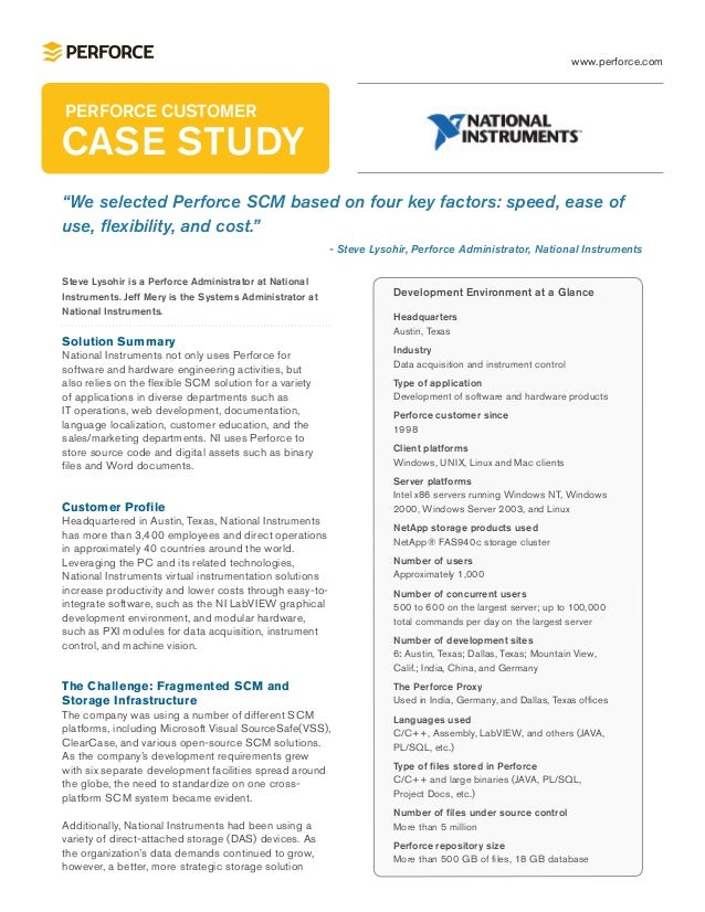 "www.perforce.comPERFORCE CUSTOMERCASE STUDY""We selected Perforce SCM based on four key factors: speed, ease ofuse, flexibi..."