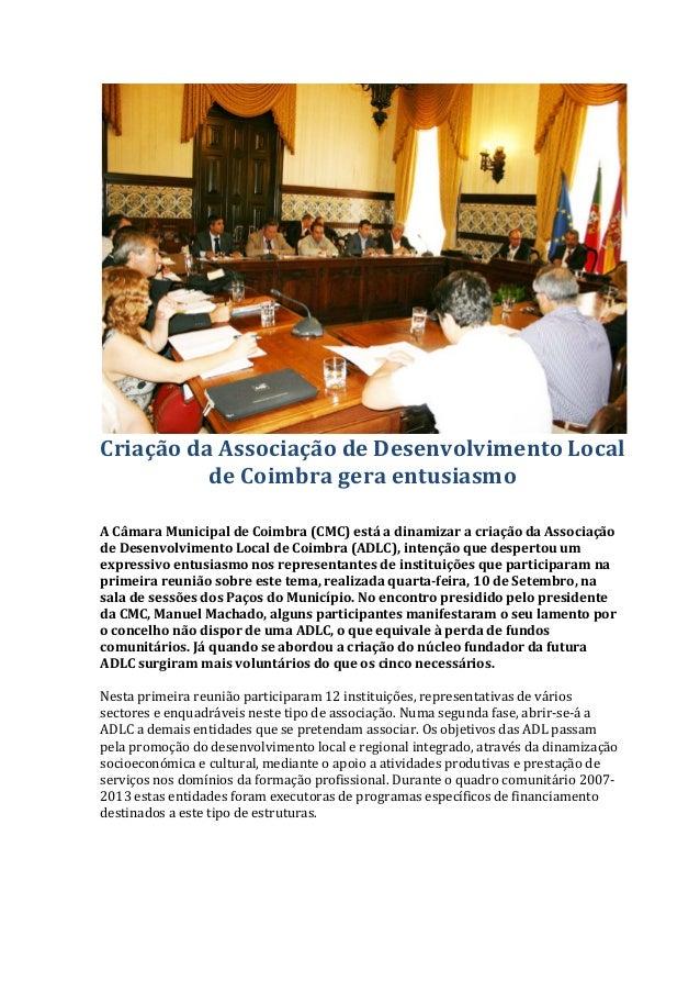 Criação da Associação de Desenvolvimento Local de Coimbra gera entusiasmo  A Câmara Municipal de Coimbra (CMC) está a dina...