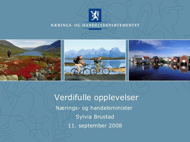 Verdifulle opplevelser Nærings- og handelsminister  Sylvia Brustad 11. september 2008