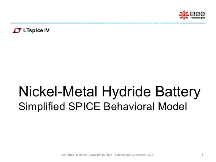 Nickel-Metal Hydride Battery Simplified SPICE Behavioral Model All Rights Reserved Copyright (C) Bee Technologies Corporat...