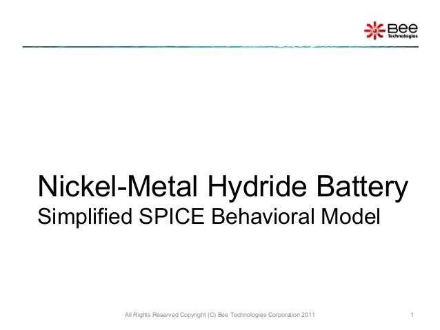 Nickel-Metal Hydride BatterySimplified SPICE Behavioral Model        All Rights Reserved Copyright (C) Bee Technologies Co...